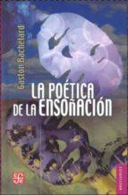 la poetica de la ensoñacion gaston bachelard 9789681653385