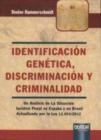 El libro de Identificación genética, discriminación y criminalidad autor DENISE HAMMERSCHMIDT DOC!