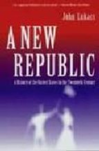 a new republic: a history of the united states in the twentieth c entury john lukacs 9780300104295