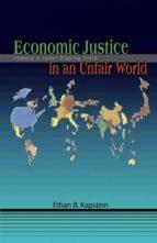 economic justice in an unfair world (ebook)-ethan b. kapstein-9781400837595