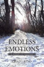 El libro de Endless emotions, a book of poetry autor CHAD J. RENO DOC!