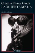 la muerte me da (ebook)-cristina rivera garza-9786074214895