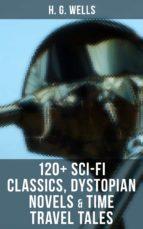 h. g. wells: 120+ sci fi classics, dystopian novels & time travel tales (ebook) 9788027219995