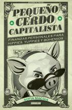 pequeño cerdo capitalista: finanzas personales para hippies, yuppies y bohemios-sofia macias-9788403014695