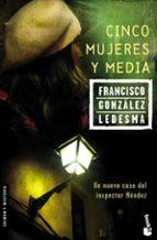 cinco mujeres y media-francisco gonzalez ledesma-9788408067795