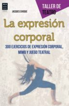 la expresion corporal: 300 ejercicios de expresion corporal, mimo y juego teatral-jacques choque-9788415256595
