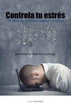 controla tu estres, en 30 dias con entrenamiento cerebral-juan antonio guerrero cañongo-9788415465195