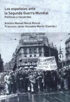 los españoles ante la segunda guerra mundial: politicas y recuerdos-antonio manuel moral roncal-9788416133895