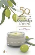 las 50 mejores recetas de cosmetica natural-natasha thibault-9788416233595