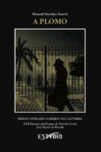 a plomo (premio literario del gobierno de cantabria. xxi premio novela corta jose maria de pereda) manuel sanchez garcia 9788416455195