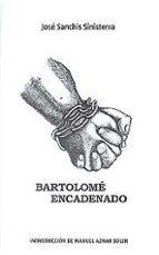 bartolome encadenado-jose sanchis sinisterra-9788416551095