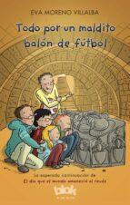 todo por un maldito balon de futbol-eva moreno villalba-9788416712595