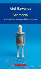 ser mortal: la medicina y lo que al final importa (rustica) atul gawande 9788416734795
