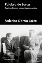 palabra de lorca: declaraciones y entrevistas completas-federico garcia lorca-9788417081195
