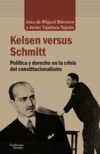 kelsen versus schmitt: politica y derecho en la crisis del constitucionalista-josu de miguel barcena-javier tajadura tejada-9788417134495