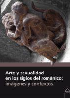 arte y sexualidad en los siglos del románico: imágenes y contextos 9788417158095