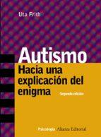 autismo: hacia una explicacion del enigma (2ª ed.) uta frith 9788420645995