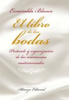 el libro de las bodas: protocolo y organizacion de las ceremonias matrimoniales esmeralda blanco 9788420684895