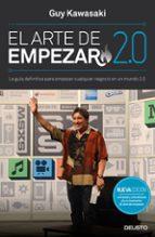 el arte de empezar 2.0: la guia definitiva para empezar cualquier negocio en un mundo 2.0-guy kawasaki-9788423424795