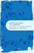 medicalizar la mente: ¿sirven de algo los tratamientos psiquiatri cos?-richard p. bentall-9788425426995