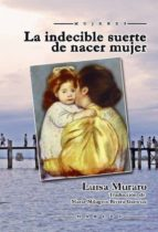 la indecible suerte de nacer mujer luisa muraro 9788427719095