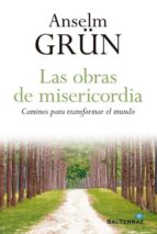 las obras de misericordia-anselm grun-9788429325195