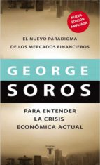 para entender la crisis economica actual: el nuevo paradigma de l os mercados financieros george soros 9788430606795