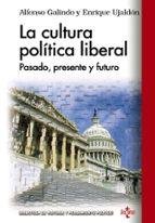 la cultura politica liberal: pasado, presente y futuro-alfonso galindo-enrique ujaldon-9788430959495
