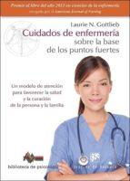 cuidados de enfermeria sobre la base de los puntos fuertes: un modelo de atencion para favorecer la salud y la curacion de la   persona y la familia laurie  n. gottlieb 9788433027795