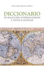 diccionario de relaciones internacionales y politica exterior-juan carlos pereira castañares-9788434418295