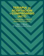 terapia de aceptacion y compromiso (act): un tratamiento conductu al orientado a los valores kelly g. wilson m. carmen luciano soriano 9788436817195