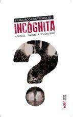 incognita: un viaje en busca del misterio-francisco contreras gil-9788441433595