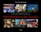 los secretos de la fotografía de viajes tino soriano 9788441540095