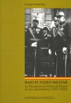 bajo el fuero militar: la dictadura de primo de rivera en sus doc umentos (1923 1930) leandro alvarez rey 9788447210695