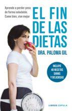 el fin de las dietas: incluye 40 recetas para un estilo de vida saludable paloma gil 9788448023195