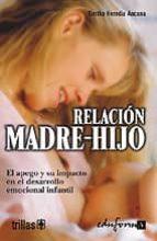 relacion madre-hijo : el apogeo y su impacto en el desarrollo inf antil-9788466551595