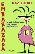 embarazada: la guia indispensable para madres primerizas-kaz cooke-9788466607995