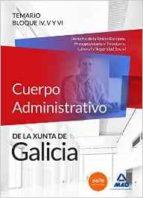 CUERPO ADMINISTRATIVO DE LA XUNTA DE GALICIA. TEMARIO BLOQUES IV, V Y VI (DERECHO DE LA UNION EUROPEA, PRESUPUESTARIO Y TRIBUTARIO, LABORAL Y SEGURIDAD SOCIAL