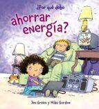 ¿por que debo ahorrar energia? jen green 9788467828795