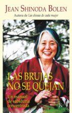 las brujas no se quejan: manual de sabiduria concentrada-jean shinoda bolen-9788472455795
