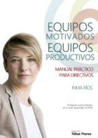 equipos motivados, equipos productivos: manual practico para directivos-inma rios-9788473606295