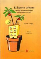 el huerto urbano: manual de cultivo ecologico en balcones y terra zas  (5ª ed.)-josep maria valles-9788476285695