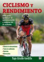 ciclismo y rendimiento: guia para optimizar el entrenamiento y me jorar el ciclismo yago alcalde gordillo 9788479028695
