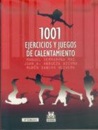 1001 ejercicios y juegos de calentamiento-manuel serrabana mas-juan a. andueza azcona-ruben sancho olivera-9788480194495