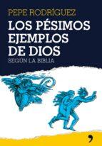 los pesimos ejemplos de dios-pepe rodriguez-9788484606895