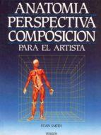 anatomia, perspectiva y composicion para el artista stan smith 9788487756795