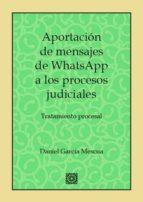 aportación de mensajes whatsapp a los procesos judiciales daniel garcía mescua 9788490455395