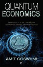 quantum economics: el poder de una economia de la conciencia-amit goswami-9788490608395