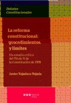 la reforma constitucional: procedimientos y limites. un estudio critico del titulo x de la constitucion de 1978-javier tajadura tejada-9788491235095