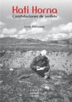 kati horna: constelaciones de sentido-lisa pelizzon-9788494098895